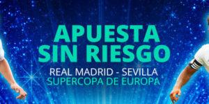 Apuesta sin riesgo Supercopa: Real Madrid – Sevilla